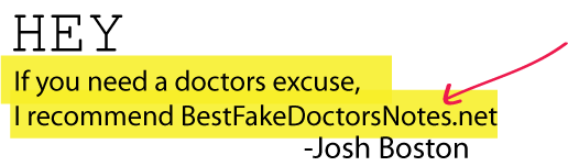 If you need a great doctors excuse go to bestfakedoctorsnotes.net.